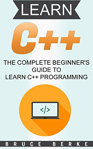 C++: The Complete Beginner's Guide to Learn C++ Programming (computer coding)