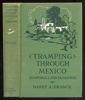 Tramping Through Mexico, Guatemala and Honduras, the Library of Travel & Exploration