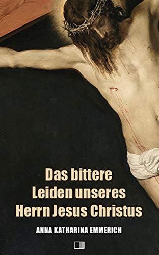 (Das bittere Leiden unseres Herrn Jesus Christus: Premium Ebook (German Edition))
