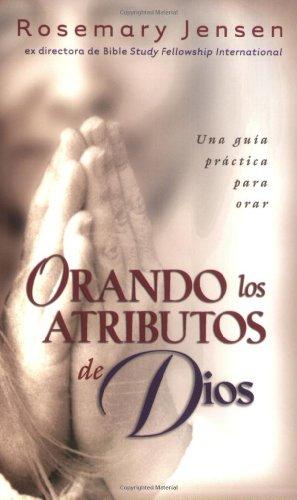 Orando los atributos de Dios: Praying the Attributes of God (Spanish Edition)