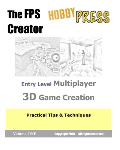- The FPS Creator Entry Level Multiplayer 3D Game Creation: Practical Tips & Techniques