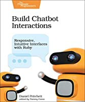 Build Chatbot Interactions: Responsive, Intuitive Interfaces with Ruby Front Cover