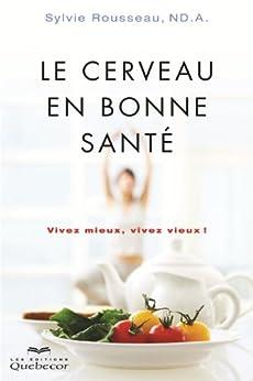 Le cerveau en bonne santé: Vivez mieux, vivez vieux (Santé Naturelle) (French Edition) by [Rousseau, Sylvie]