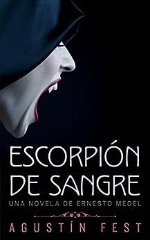 Escorpión de sangre: Una novela de Ernesto Medel de [Fest, Agustín]