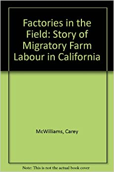 Factories in the Field: Story of Migratory Farm Labour in California
