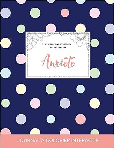 Livre gratuits en ligne Journal de Coloration Adulte: Anxiete (Illustrations de Tortues, Pois) epub, pdf