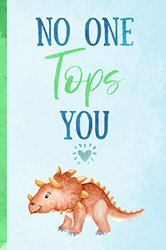 No One Tops You: Triceratops Novelty Blank Lined notebook. Perfect for a Valentines gift or any special occasion(more useful than a -