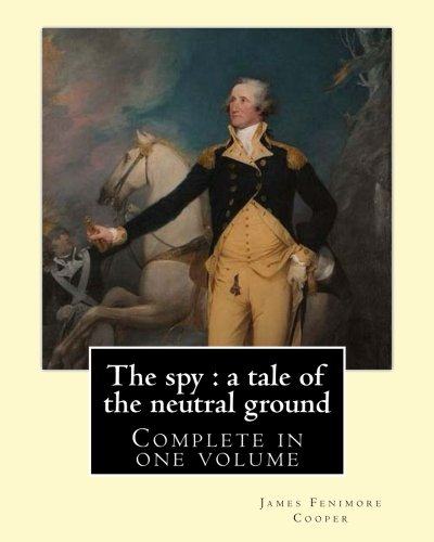 Cooper Ground (The spy : a tale of the neutral ground. By: J. F. Cooper (Complete in one volume).: The Spy: a Tale of the Neutral Ground was James Fenimore Cooper's second novel, published in 1821.)