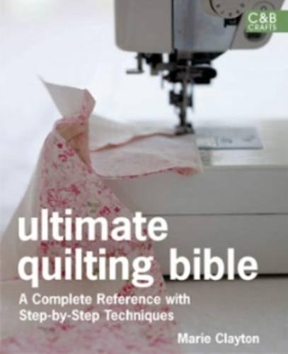 Ultimate Quilting Bible: A Complete Reference with Step-by-Step Techniques (C&B Crafts Bible Series)