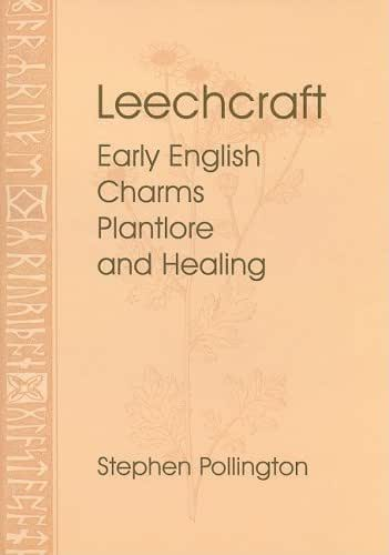Leechcraft: Early English Charms, Plant-Lore and Healing