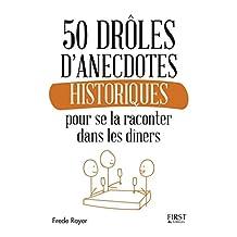 50 drôles d'anecdotes historiques pour se la raconter dans les dîners (French Edition)