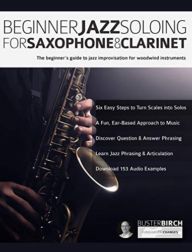 Beginner Jazz Soloing for Saxophone & Clarinet: The beginner's guide to jazz improvisation for woodwind instruments (Beginner Jazz Woodwind Soloing Book 1)