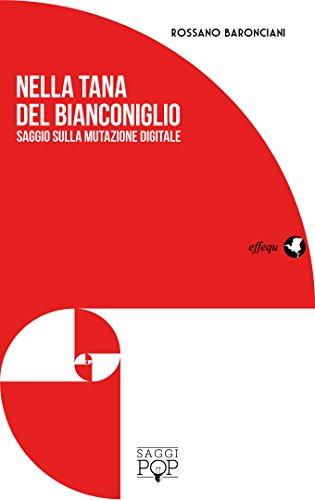 Nella tana del bianconiglio: Saggio sulla mutazione digitale (Italian Edition)