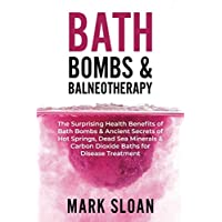 Bath Bombs & Balneotherapy: The Surprising Health Benefits of Bath Bombs and Ancient...