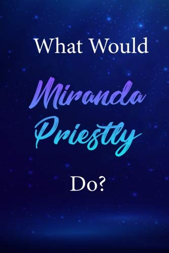 What Would Miranda Priestly Do?: Miranda Priestly Journal Diary Notebook