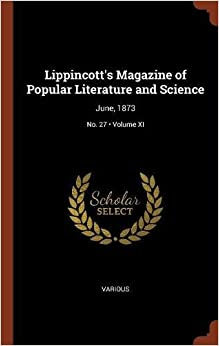 Book Lippincott's Magazine of Popular Literature and Science: June, 1873; Volume XI; No. 27