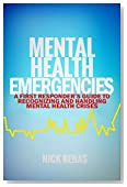 Mental Health Emergencies: A First-Responder's Guide to Recognizing and Handling Mental Health Crises