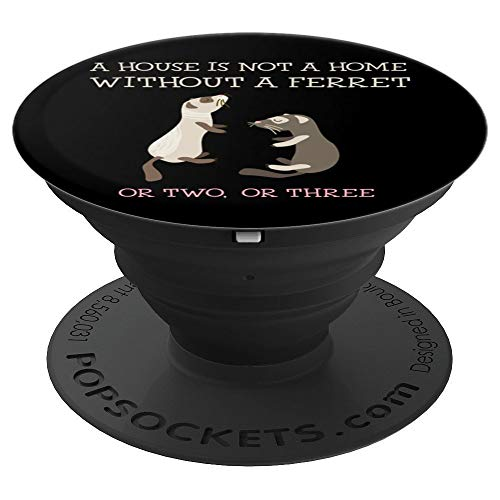 A House Is Not A Home Without A Ferret - PopSockets Grip and Stand for Phones and Tablets