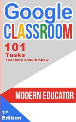 Google Classroom  101 Tasks Teachers Should Know  Modern Educator   Google Classroom   Volume 3