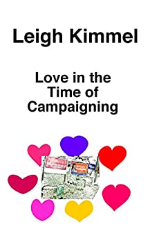 Love in the Time of Campaigning by [Kimmel, Leigh]