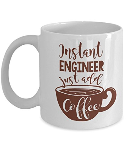 Funny Instant Engineer Coffee & Tea Gift Mug For A Mechanical Engineer, Electrical Engineer, Computer Engineer, Civil Engineer, Chemical Engineer, Sales Engineer, Software & Network Engineer (11oz)