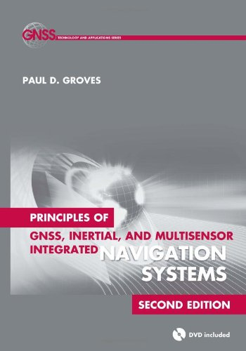 Principles of GNSS, Inertial, and Multisensor Integrated Navigation Systems, Second Edition (Artech House Remote Sensing Library)