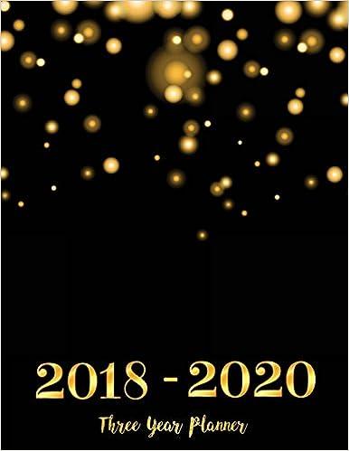 2018 - 2020 Three Year Planner: Monthly Schedule Organizer - Agenda Planner For The Next 3Years, 36 Months Calendar, Appointment Notebook, Monthly Planner (Volume 1)