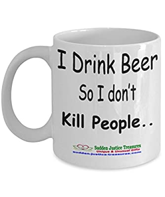 I Drink Beer So I Don't Kill People White Mug Unique Birthday, Special Or Funny Occasion Gift. Best 11 Oz Ceramic Novelty Cup for Coffee, Tea, Hot Chocolate Or Toddy