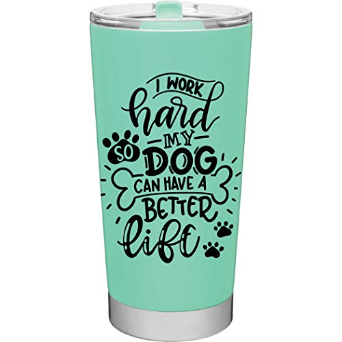I Work Hard So My Dog Can Have A Better Life - 20oz Vacuum Insulated Travel Mug by MugHeads (Mint) (Best Coffee Mugs For Work)
