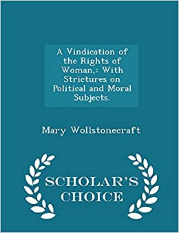 Book A Vindication of the Rights of Woman,: With Strictures on Political and Moral Subjects. - Scholar's Choice Edition