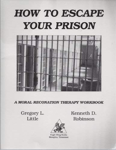 How to Escape Your Prison: A Moral Reconation Therapy Workbook ()