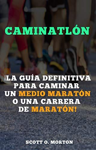 Caminatlón: ¡La guía definitiva para caminar un medio maratón o una carrera de maratón! por Scott O. Morton