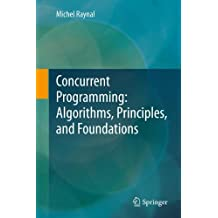 Concurrent Programming: Algorithms, Principles, and Foundations