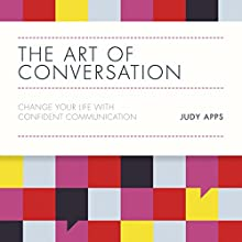 The Art of Conversation: Change Your Life with Confident Communication Audiobook by Judy Apps Narrated by Imogen Church