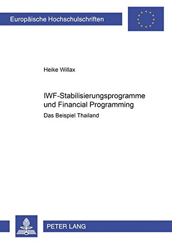 IWF-Stabilisierungsprogramme und Financial Programming: Das Beispiel Thailand (Europäische Hochschulschriften / European University Studies / Publications Universitaires Européennes) (German Edition) PDF