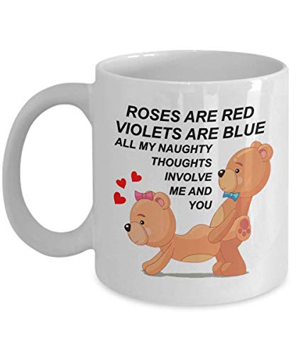 Roses are Red Violets are Blue All My Dirty Thoughts Involve Me and You! 11oz Mug - Novelty Valentines present for Him or Her Sweethearts