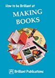 How to Be Brilliant at Making Books, Irene Dorothy Yates, 1897675038