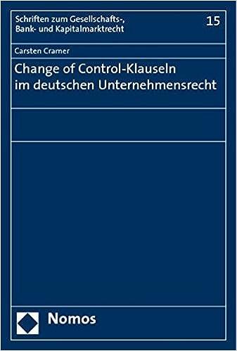 Change of Control / Klauseln Im Deutschen Unternehmensrecht (Schriften Zum Gesellschafts-, Bank- Und Kapitalmarktrecht) (German Edition) by Carsten Cramer (2009-06-23)