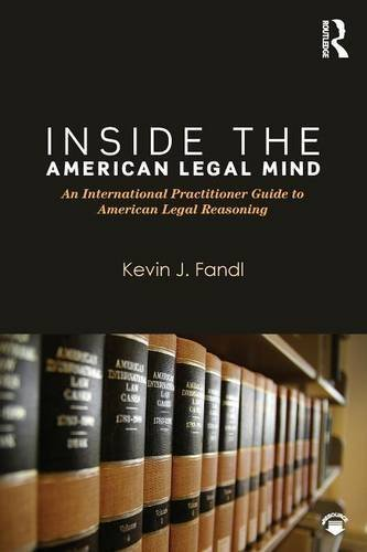 Inside the American Legal Mind: An International Practitioner Guide to American Legal Reasoning (500 Tips) by Kevin J. Fandl (2015-10-21)