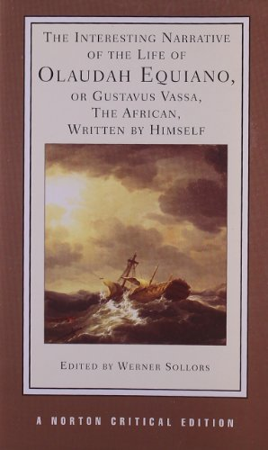 The Interesting Narrative of the Life of Olaudah Equiano, or Gustavus Vassa, the African, Written by Himself (Norton Cri