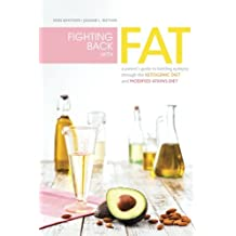Fighting Back with Fat: A Parent's Guide to Battling Epilepsy Through the Ketogenic Diet and Modified Atkins Diet