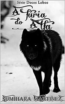 A Fúria do Alfa: Série Doces Lobos por [Martinez, Sumihara]