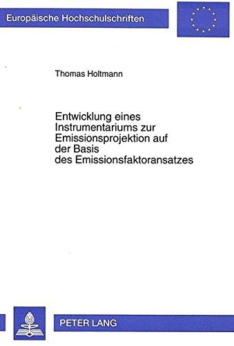 Entwicklung eines Instrumentariums zur Emissionsprojektion auf der Basis des Emissionsfaktoransatzes (Europäische Hochschulschriften / European ... Universitaires Européennes) (German Edition) by Peter Lang GmbH, Internationaler Verlag der Wissenschaften