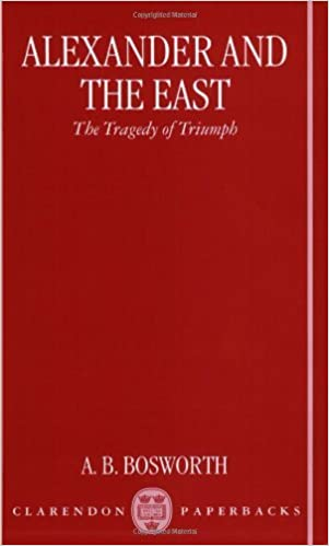Alexander and the East: The Tragedy of Triumph (Clarendon Paperbacks)