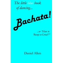 "Bachata!: ...or ""How to 'Bump-n-Grind'!"""