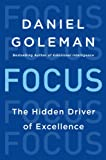 In Focus, Psychologist and journalist Daniel Goleman, author of the #1 international bestseller Emotional Intelligence, offers a groundbreaking look at today's scarcest resource and the secret to high performance and fulfillment: attention.  Comb...