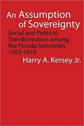 An Assumption of Sovereignty: Social and Political Transformation among the Florida Seminoles, 1953-1979 (Indians of the Southeast) by Harry A. Kersey Jr. (2007-09-01)