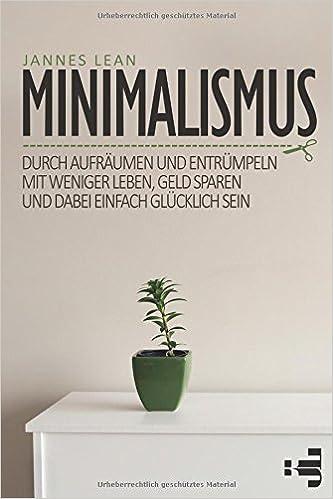 Minimalismus Durch Aufraumen Und Entrumpeln Mit Weniger