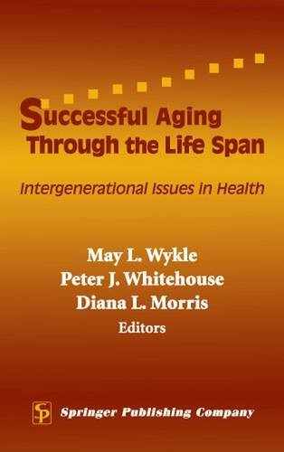 Successful Aging Through the Life Span: Intergenerational Issues in Health by May L Wykle