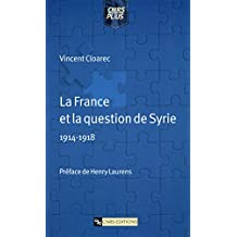 La France et la question de Syrie (1914-1918) (Histoire) (French Edition)